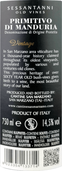 """The Sessantanni Primitivo di Manduria from Cantine San Marzano is one of the great red wines of Apulia. Sessantanni Primitivo, the racy Italian red wine, is vinified from grapes over 60 years old vines and inspires with opulent fruit and delightfully spicy nuances of cinnamon, cedar wood and vanilla. The Sessantanni Primitivo di Manduria of the Cantine San Marzano is an unforgettably intense red wine from Italy, which inspires with its full body. Deep red in the glass, this red wine impresses with a multi-layered bouquet full of prunes, cherry compote, light tobacco, some anise and ripe wild berries. Vinification of the Sessantanni The hand-picked grapes for this noble red wine come from 60 year old vines rooted in barren soils rich in iron oxides. This explains the name, because Sessantanni stands for """"of sixty year olds"""". The result is among other things a much lower yield, because these gnarled old vines produce only about 3000 kg per hectare of grapes per year. This yield, which is naturally reduced, also allows a particularly high quality of the individual grapes. The Scirocco, which blows from North Africa, clearly shapes the climate of the vineyards of the Cantine San Marzano in southern Italy. It brings with it dry air that makes it difficult for fungi, insects and rot to clog the vines, making it almost possible to cultivate according to biological standards. 80% of the must is left on the mash for 18 days under temperature control. The remaining 20% for 25 days. This leads to an optimal extraction. The yeasts are vinous. After the Sessantanni is drawn off, it is aged for 12 months in French and American oak barrels. Tasting note/tasting of the Sessantanni The Sessantanni Primitivo di Manduria of the Cantine San Marzano is a pure Primitivo, which appears with a deep ruby red in the glass. The nose reveals aromas of prunes, cherry jam and sweet spices such as cloves, cinnamon and vanilla. On the palate, the Sessantanni is well structured, full and fleshy wit"""