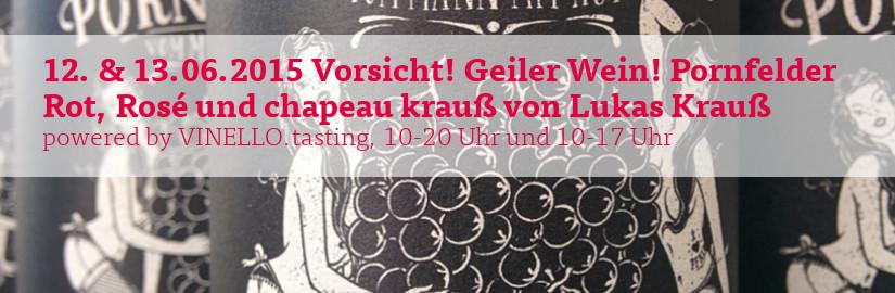 12. und 13.06.2015 Vorsicht, geiler Wein! Pornfelder bei unserem VINELLO.tasting